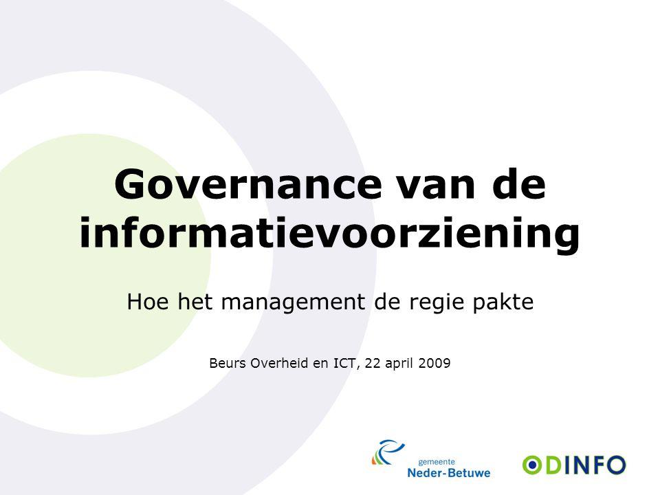 Governance van de informatievoorziening Hoe het management de regie pakte Beurs Overheid en ICT, 22 april 2009