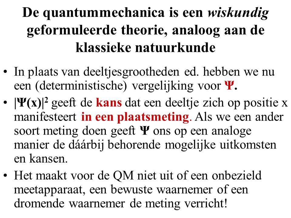 De quantummechanica is een wiskundig geformuleerde theorie, analoog aan de klassieke natuurkunde In plaats van deeltjesgrootheden ed. hebben we nu een