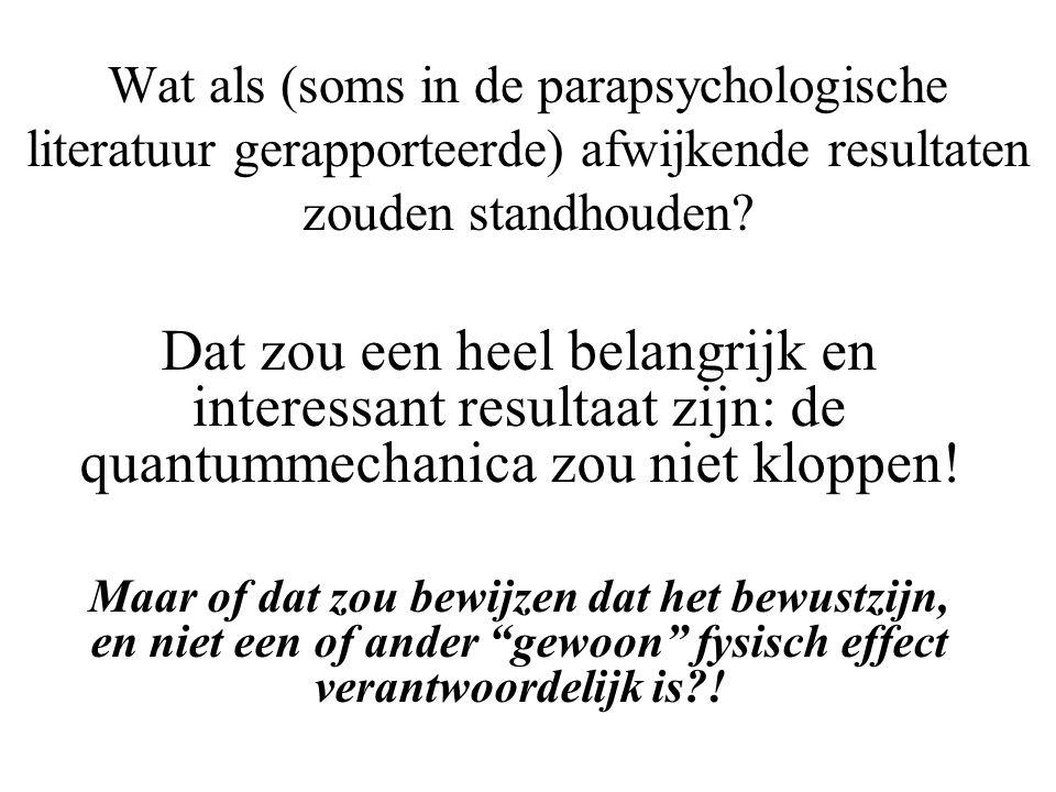 Wat als (soms in de parapsychologische literatuur gerapporteerde) afwijkende resultaten zouden standhouden? Dat zou een heel belangrijk en interessant