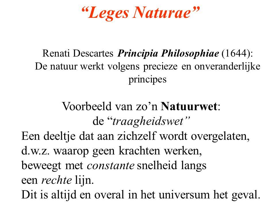 """""""Leges Naturae"""" Voorbeeld van zo'n Natuurwet: de """"traagheidswet"""" Een deeltje dat aan zichzelf wordt overgelaten, d.w.z. waarop geen krachten werken, b"""