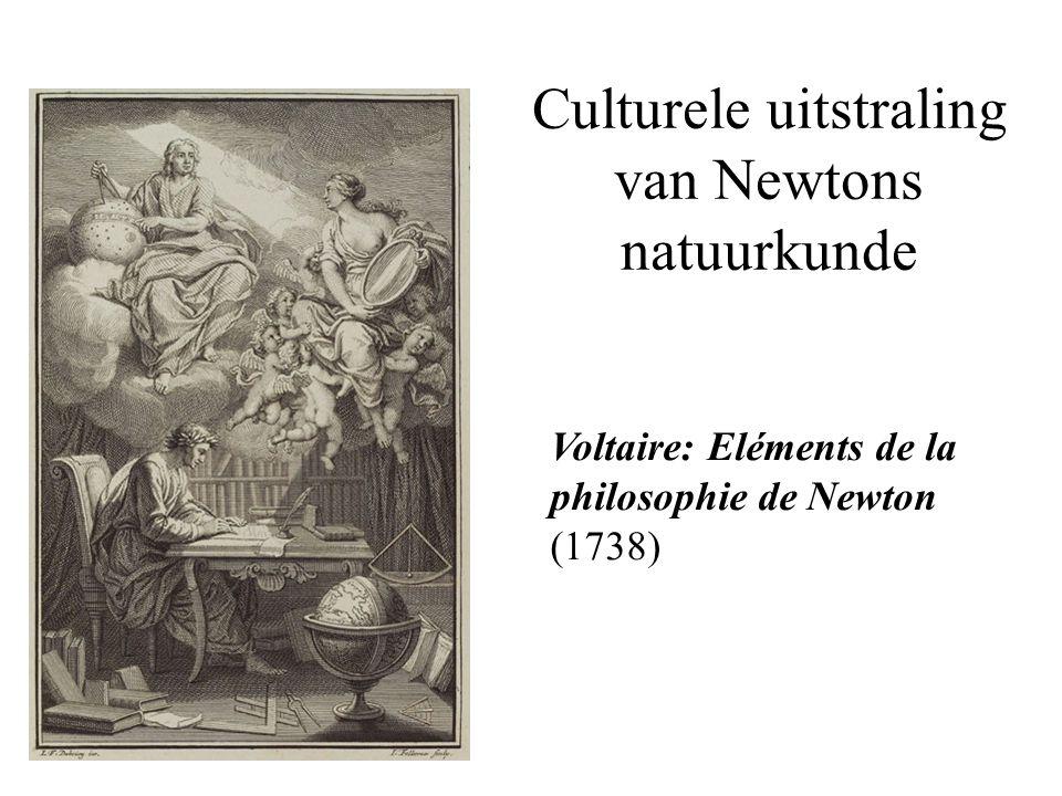Culturele uitstraling van Newtons natuurkunde Voltaire: Eléments de la philosophie de Newton (1738)