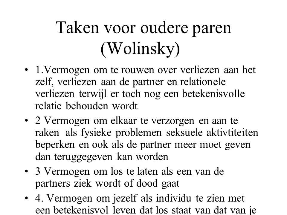 Taken voor oudere paren (Wolinsky) 1.Vermogen om te rouwen over verliezen aan het zelf, verliezen aan de partner en relationele verliezen terwijl er t