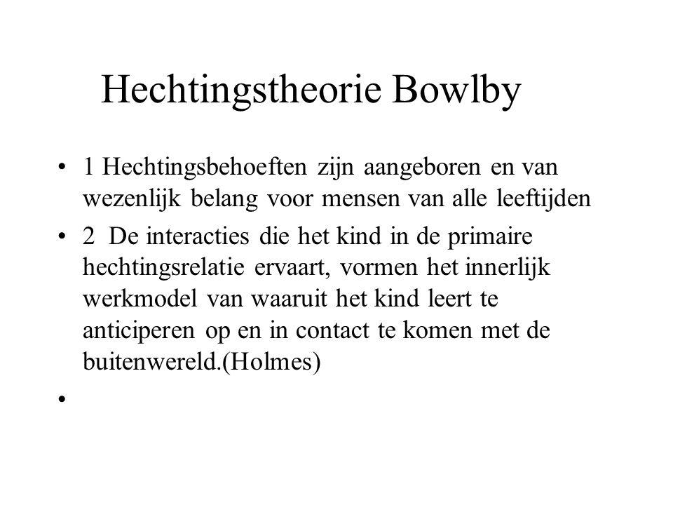 Hechtingstheorie Bowlby 1 Hechtingsbehoeften zijn aangeboren en van wezenlijk belang voor mensen van alle leeftijden 2 De interacties die het kind in