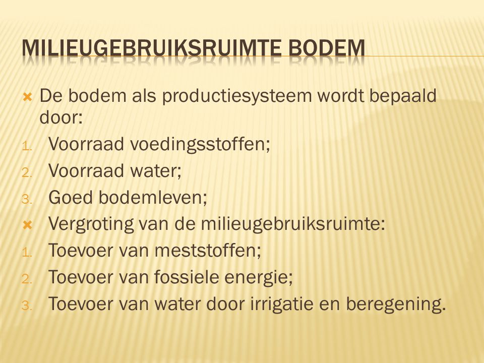  De bodem als productiesysteem wordt bepaald door: 1. Voorraad voedingsstoffen; 2. Voorraad water; 3. Goed bodemleven;  Vergroting van de milieugebr