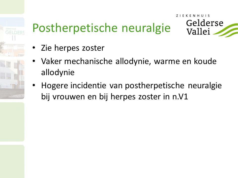 Postherpetische neuralgie Zie herpes zoster Vaker mechanische allodynie, warme en koude allodynie Hogere incidentie van postherpetische neuralgie bij
