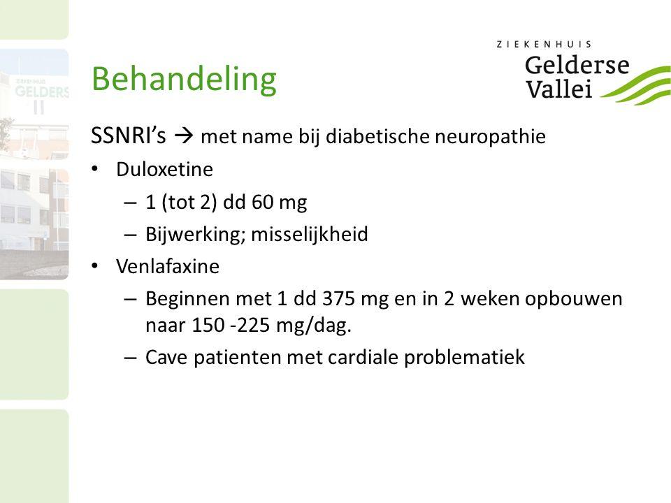 Behandeling SSNRI's  met name bij diabetische neuropathie Duloxetine – 1 (tot 2) dd 60 mg – Bijwerking; misselijkheid Venlafaxine – Beginnen met 1 dd