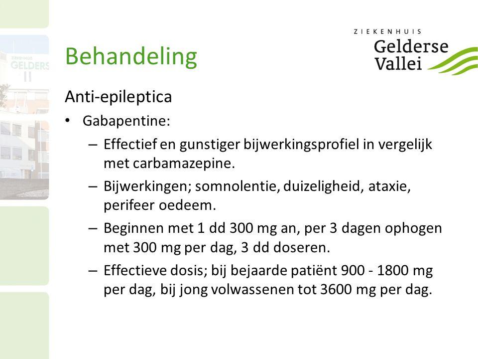 Behandeling Anti-epileptica Gabapentine: – Effectief en gunstiger bijwerkingsprofiel in vergelijk met carbamazepine. – Bijwerkingen; somnolentie, duiz