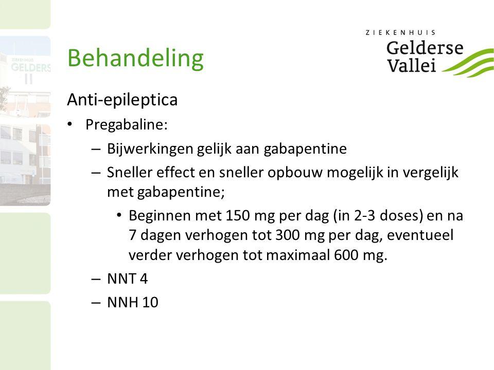 Behandeling Anti-epileptica Pregabaline: – Bijwerkingen gelijk aan gabapentine – Sneller effect en sneller opbouw mogelijk in vergelijk met gabapentin