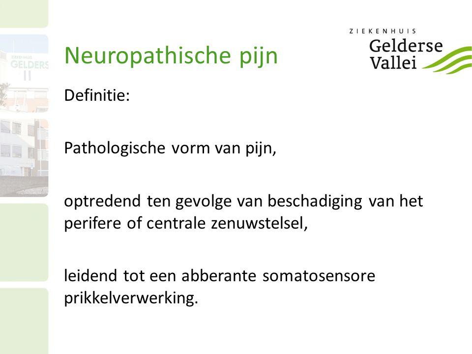Neuropathische pijn Definitie: Pathologische vorm van pijn, optredend ten gevolge van beschadiging van het perifere of centrale zenuwstelsel, leidend