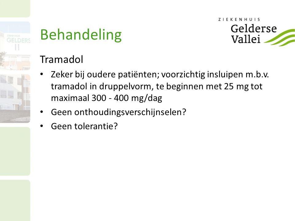 Behandeling Tramadol Zeker bij oudere patiënten; voorzichtig insluipen m.b.v. tramadol in druppelvorm, te beginnen met 25 mg tot maximaal 300 - 400 mg