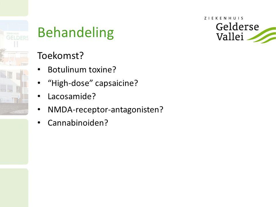 """Behandeling Toekomst? Botulinum toxine? """"High-dose"""" capsaicine? Lacosamide? NMDA-receptor-antagonisten? Cannabinoiden?"""