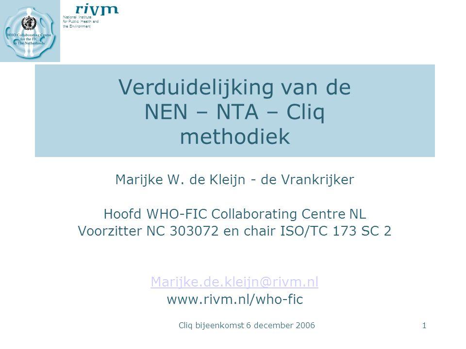 National Institute for Public Health and the Environment Cliq bijeenkomst 6 december 20061 Verduidelijking van de NEN – NTA – Cliq methodiek Marijke W.