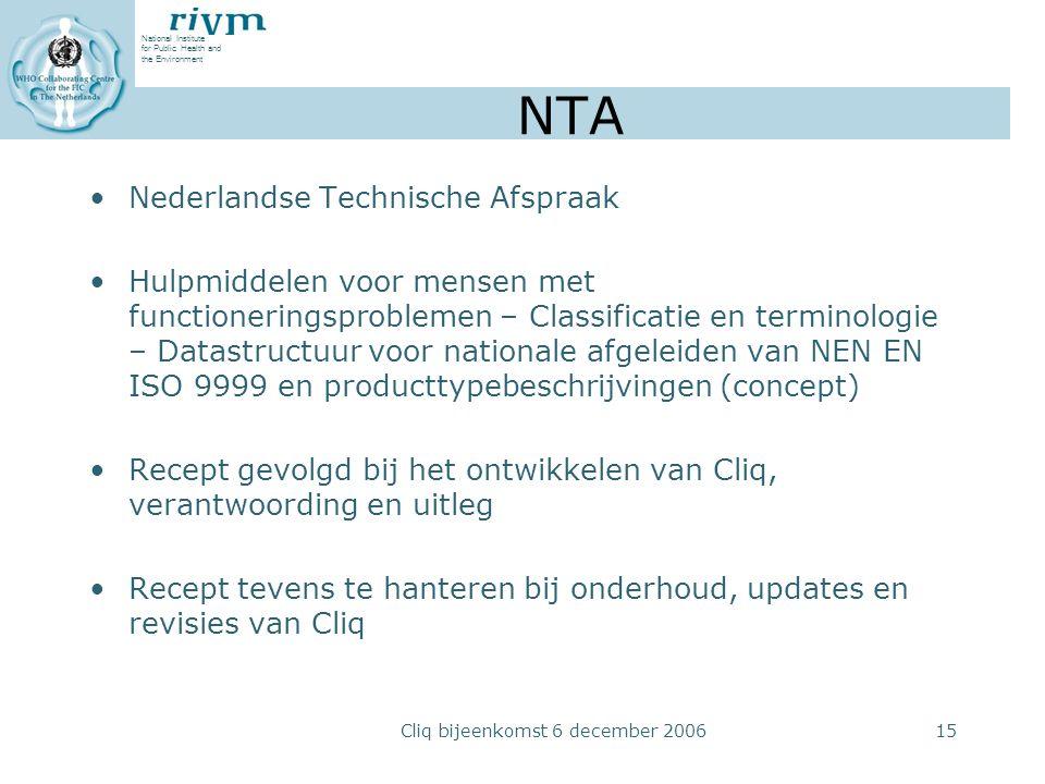 National Institute for Public Health and the Environment Cliq bijeenkomst 6 december 200615 NTA Nederlandse Technische Afspraak Hulpmiddelen voor mens