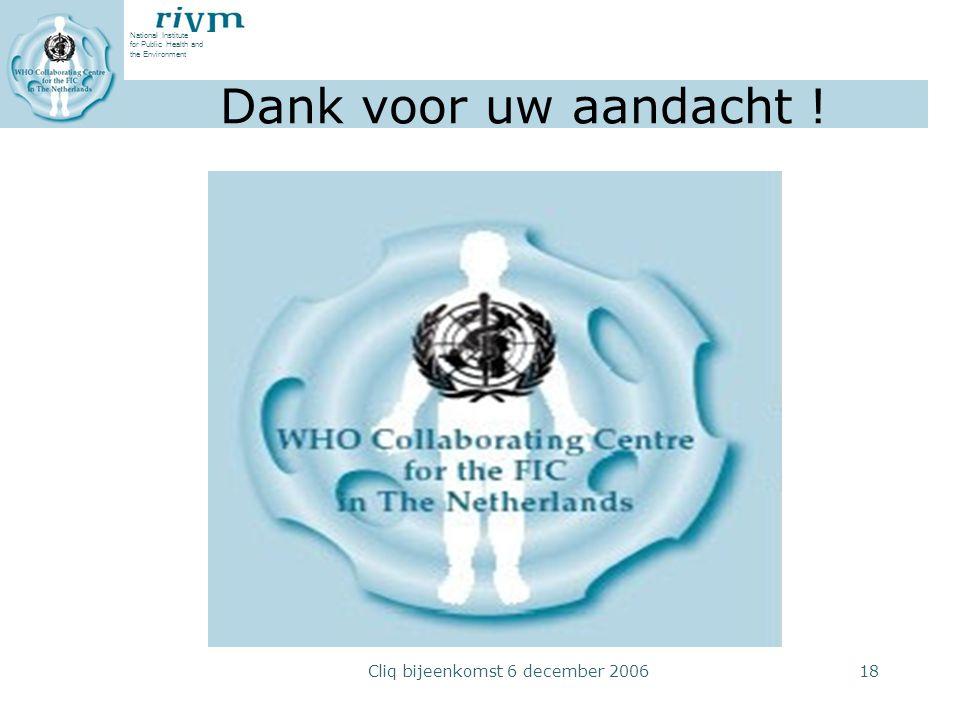 National Institute for Public Health and the Environment Cliq bijeenkomst 6 december 200618 Dank voor uw aandacht !