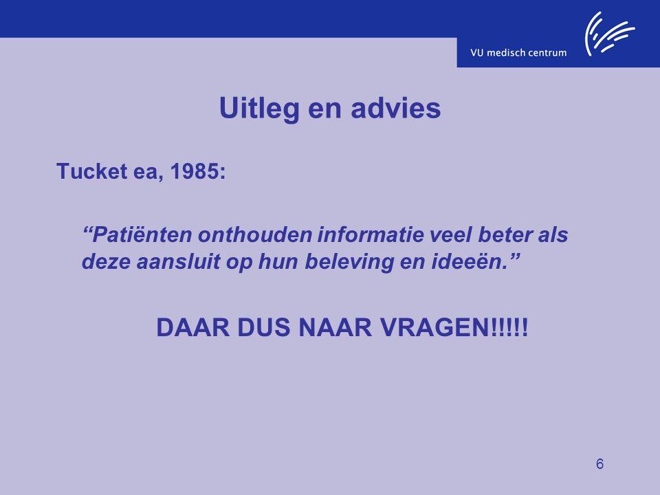 """6 Uitleg en advies Tucket ea, 1985: """"Patiënten onthouden informatie veel beter als deze aansluit op hun beleving en ideeën."""" DAAR DUS NAAR VRAGEN!!!!!"""
