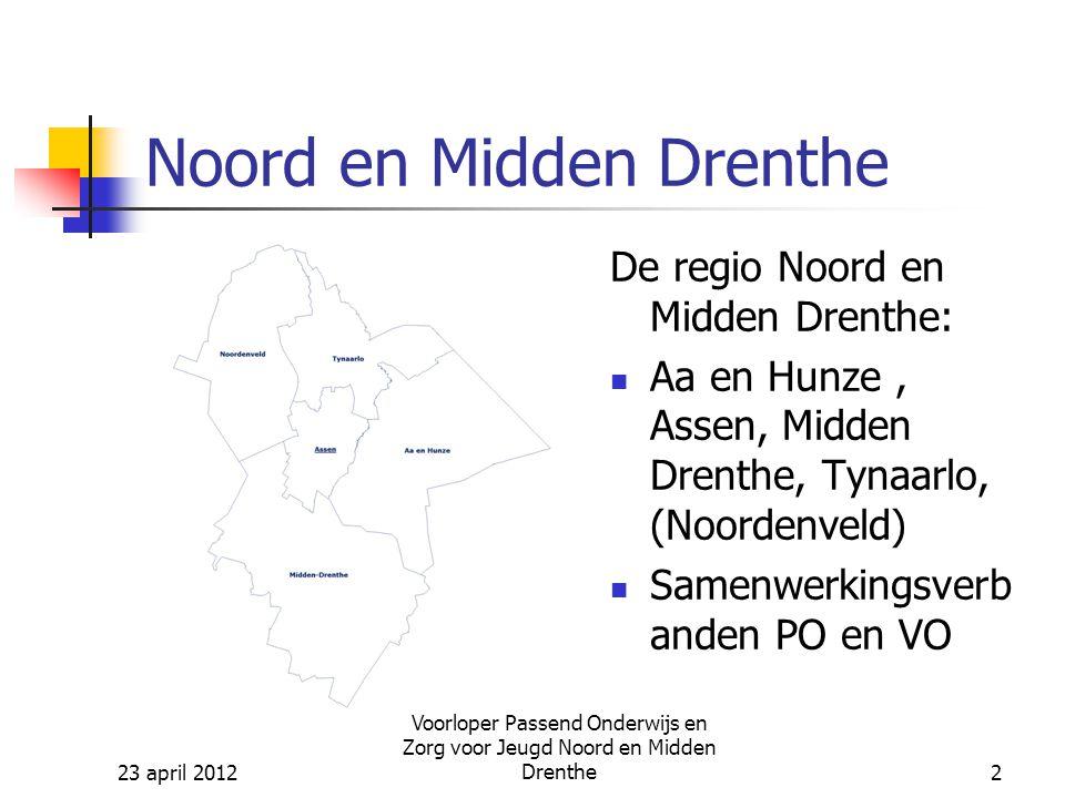 23 april 2012 Voorloper Passend Onderwijs en Zorg voor Jeugd Noord en Midden Drenthe2 Noord en Midden Drenthe De regio Noord en Midden Drenthe: Aa en Hunze, Assen, Midden Drenthe, Tynaarlo, (Noordenveld) Samenwerkingsverb anden PO en VO