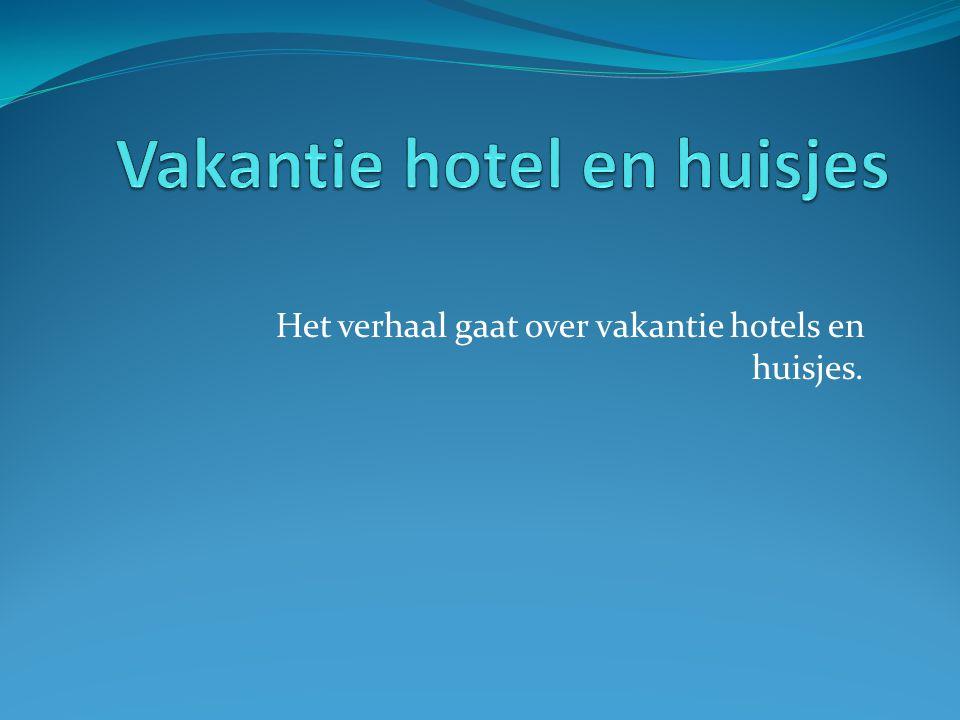Vakantie huisjes & hotel Dit zijn de huisjes & hotel waar het verhaal over gaat