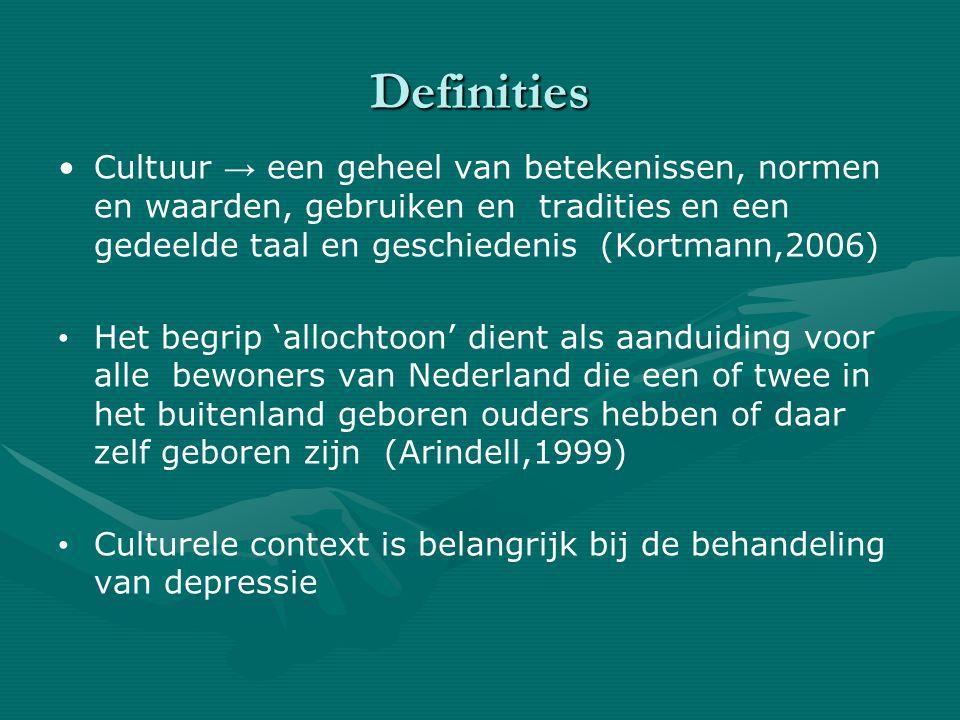 Definities Cultuur → een geheel van betekenissen, normen en waarden, gebruiken en tradities en een gedeelde taal en geschiedenis (Kortmann,2006) Het begrip 'allochtoon' dient als aanduiding voor alle bewoners van Nederland die een of twee in het buitenland geboren ouders hebben of daar zelf geboren zijn (Arindell,1999) Culturele context is belangrijk bij de behandeling van depressie