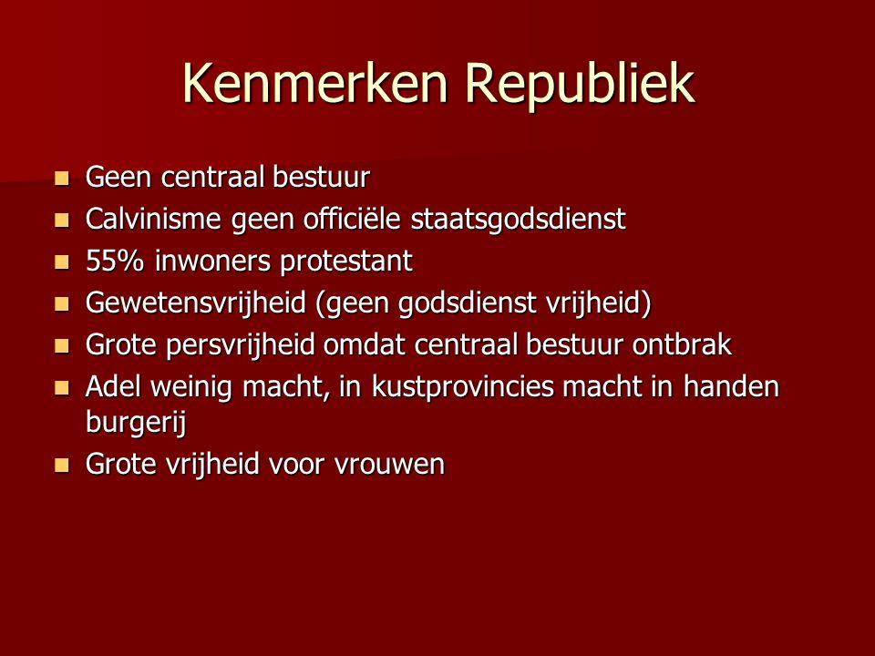 Kenmerken Republiek Geen centraal bestuur Geen centraal bestuur Calvinisme geen officiële staatsgodsdienst Calvinisme geen officiële staatsgodsdienst