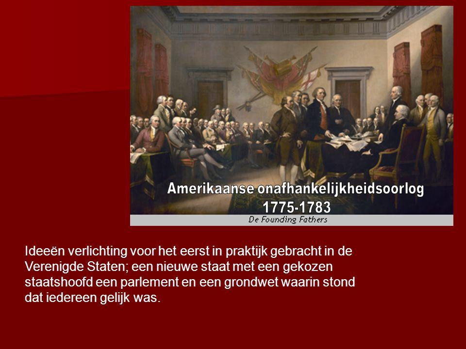 Ideeën verlichting voor het eerst in praktijk gebracht in de Verenigde Staten; een nieuwe staat met een gekozen staatshoofd een parlement en een grondwet waarin stond dat iedereen gelijk was.