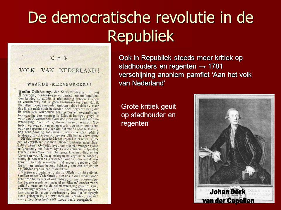 De democratische revolutie in de Republiek Ook in Republiek steeds meer kritiek op stadhouders en regenten → 1781 verschijning anoniem pamflet 'Aan het volk van Nederland' Grote kritiek geuit op stadhouder en regenten