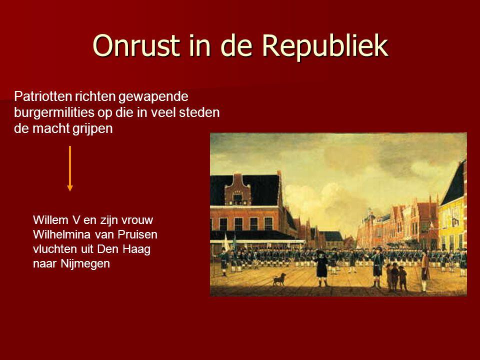 Onrust in de Republiek Patriotten richten gewapende burgermilities op die in veel steden de macht grijpen Willem V en zijn vrouw Wilhelmina van Pruisen vluchten uit Den Haag naar Nijmegen
