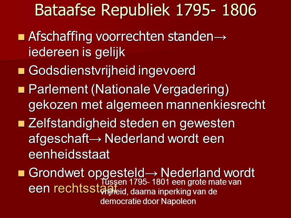Bataafse Republiek 1795- 1806 Afschaffing voorrechten standen → iedereen is gelijk Afschaffing voorrechten standen → iedereen is gelijk Godsdienstvrij