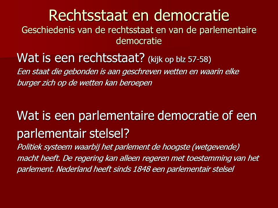 Rechtsstaat en democratie Geschiedenis van de rechtsstaat en van de parlementaire democratie Wat is een rechtsstaat? (kijk op blz 57-58) Een staat die