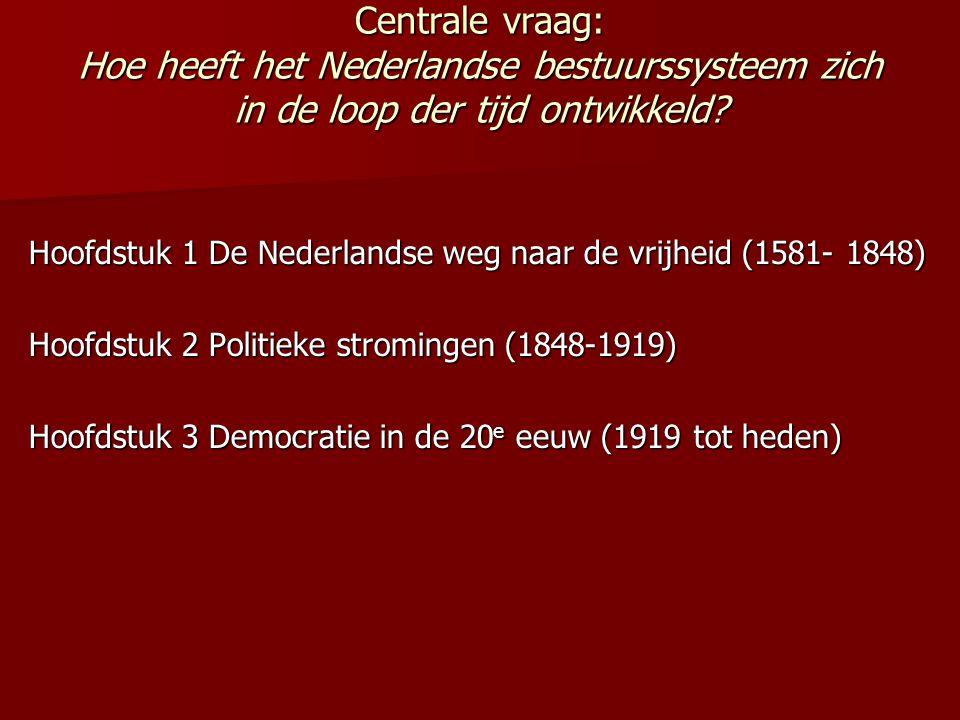 Centrale vraag: Hoe heeft het Nederlandse bestuurssysteem zich in de loop der tijd ontwikkeld? Hoofdstuk 1 De Nederlandse weg naar de vrijheid (1581-