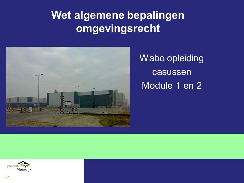 Wet algemene bepalingen omgevingsrecht Wabo opleiding casussen Module 1 en 2