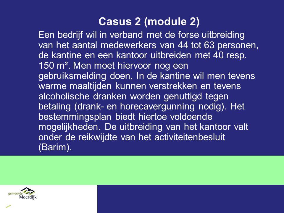 Casus 2 (module 2) Een bedrijf wil in verband met de forse uitbreiding van het aantal medewerkers van 44 tot 63 personen, de kantine en een kantoor ui