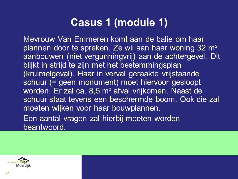Casus 1 (module 1) Mevrouw Van Emmeren komt aan de balie om haar plannen door te spreken. Ze wil aan haar woning 32 m² aanbouwen (niet vergunningvrij)
