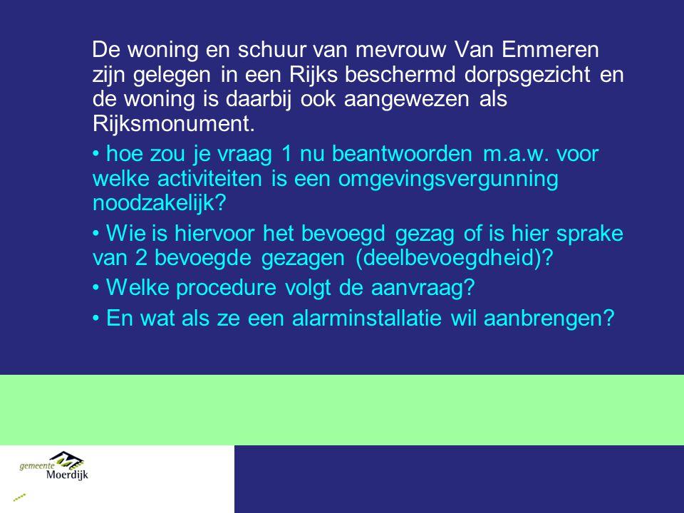 Casus 1 (module 2) Mevrouw Van Emmeren weet inmiddels dat ze een omgevingsvergunning nodig heeft voor de activiteiten bouwen, afwijken van het bestemmingsplan, slopen in een Rijks beschermd dorpsgezicht, beschermde boom kappen, verstoren van een rijksmonument.