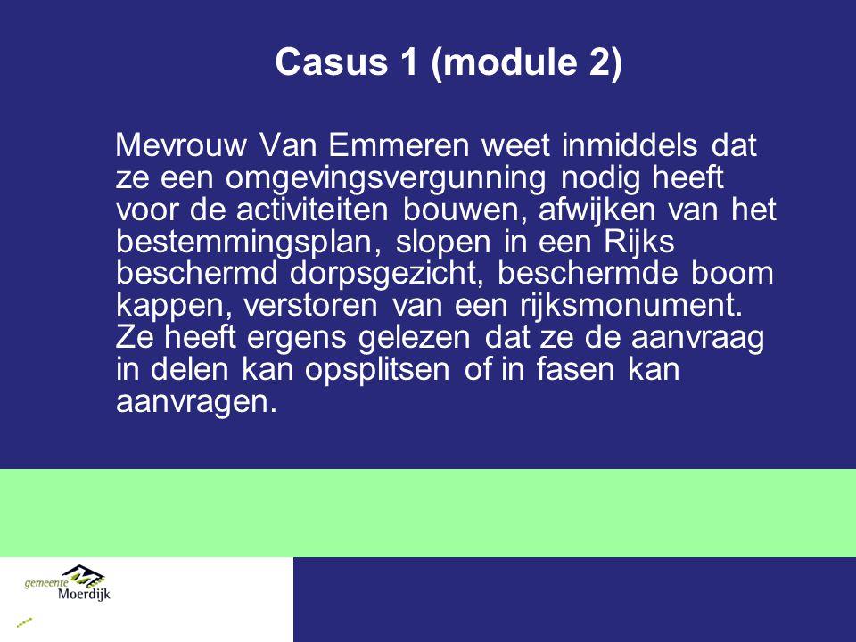 Casus 1 (module 2) Mevrouw Van Emmeren weet inmiddels dat ze een omgevingsvergunning nodig heeft voor de activiteiten bouwen, afwijken van het bestemm
