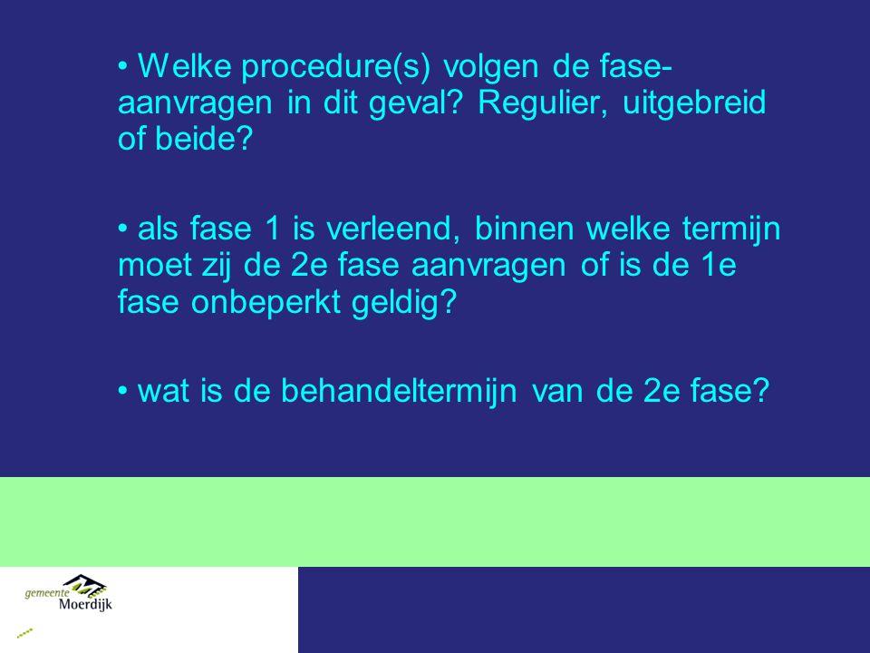 Welke procedure(s) volgen de fase- aanvragen in dit geval? Regulier, uitgebreid of beide? als fase 1 is verleend, binnen welke termijn moet zij de 2e
