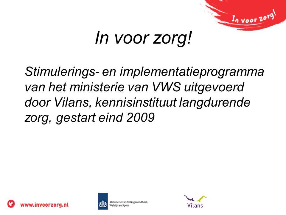 In voor zorg! Stimulerings- en implementatieprogramma van het ministerie van VWS uitgevoerd door Vilans, kennisinstituut langdurende zorg, gestart ein