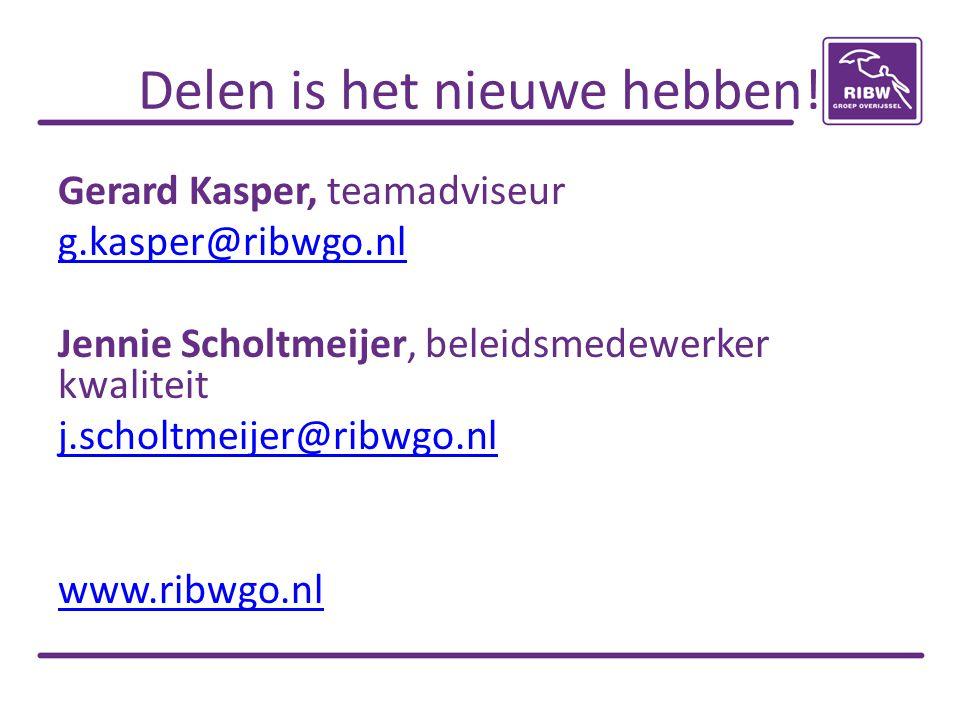 Delen is het nieuwe hebben! Gerard Kasper, teamadviseur g.kasper@ribwgo.nl Jennie Scholtmeijer, beleidsmedewerker kwaliteit j.scholtmeijer@ribwgo.nl w