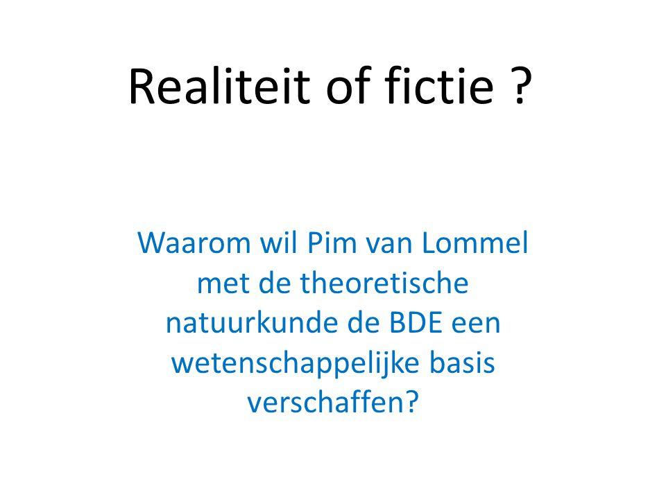 Realiteit of fictie ? Waarom wil Pim van Lommel met de theoretische natuurkunde de BDE een wetenschappelijke basis verschaffen?