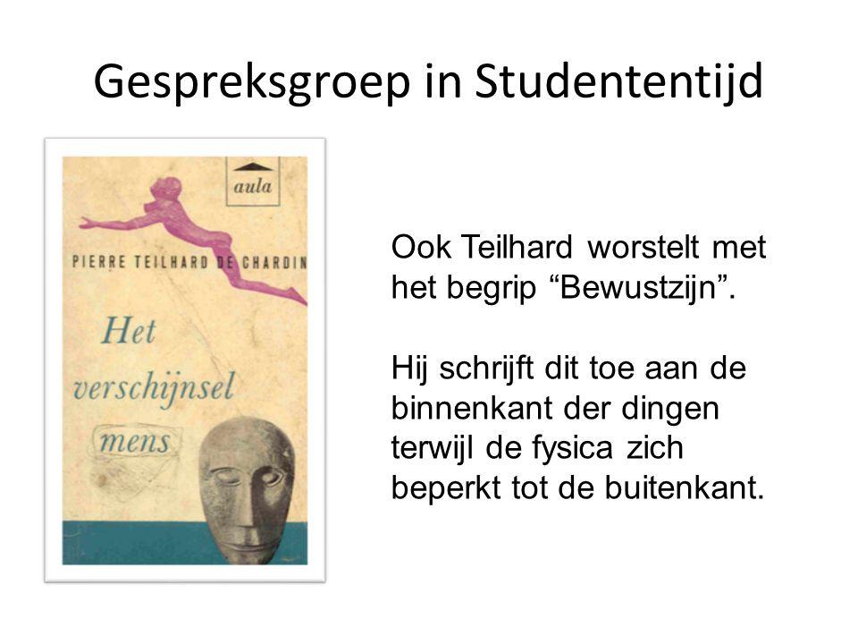 """Gespreksgroep in Studententijd Ook Teilhard worstelt met het begrip """"Bewustzijn"""". Hij schrijft dit toe aan de binnenkant der dingen terwijl de fysica"""