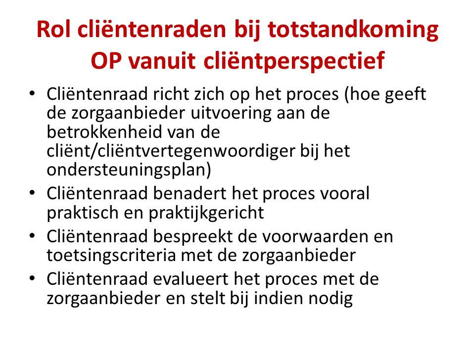 Rol cliëntenraden bij totstandkoming OP vanuit cliëntperspectief Cliëntenraad richt zich op het proces (hoe geeft de zorgaanbieder uitvoering aan de b