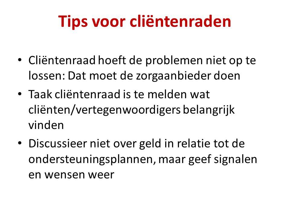 Tips voor cliëntenraden Cliëntenraad hoeft de problemen niet op te lossen: Dat moet de zorgaanbieder doen Taak cliëntenraad is te melden wat cliënten/