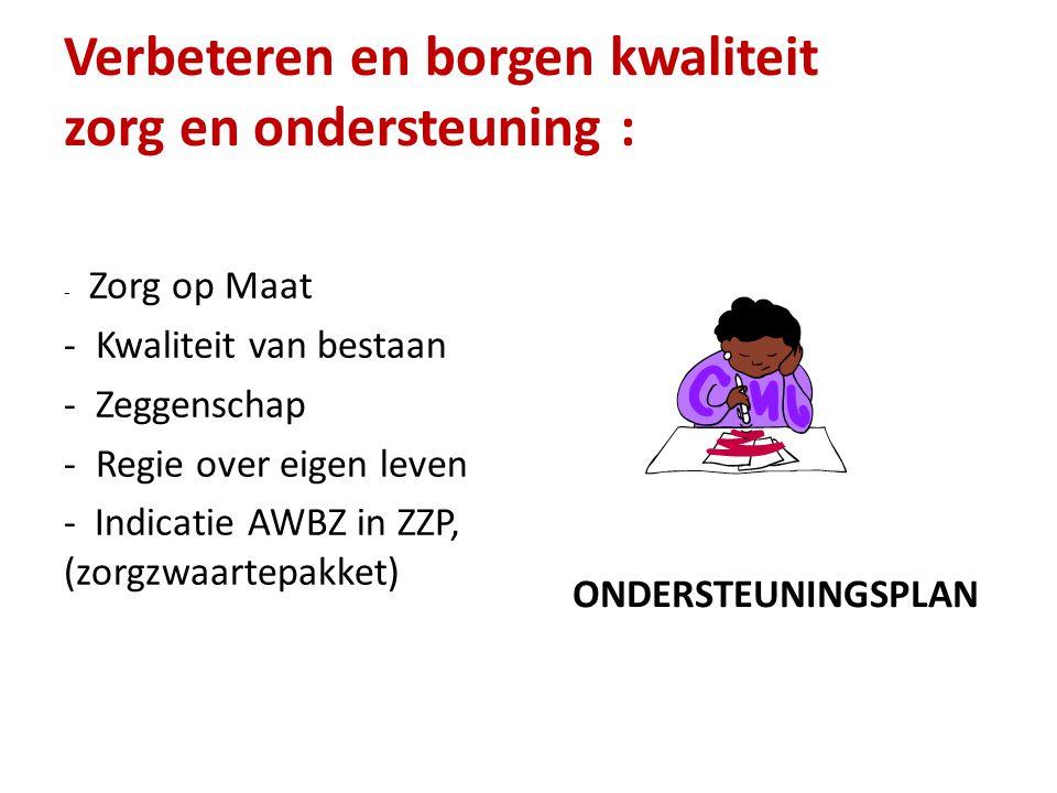 Verbeteren en borgen kwaliteit zorg en ondersteuning : - Zorg op Maat - Kwaliteit van bestaan - Zeggenschap - Regie over eigen leven - Indicatie AWBZ