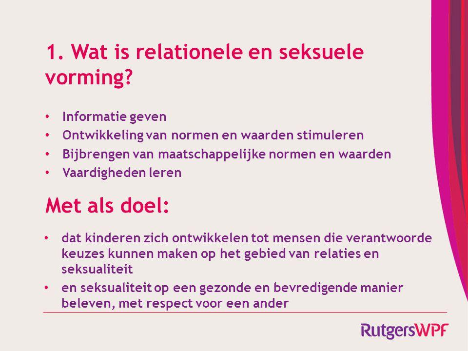 1. Wat is relationele en seksuele vorming? Informatie geven Ontwikkeling van normen en waarden stimuleren Bijbrengen van maatschappelijke normen en wa