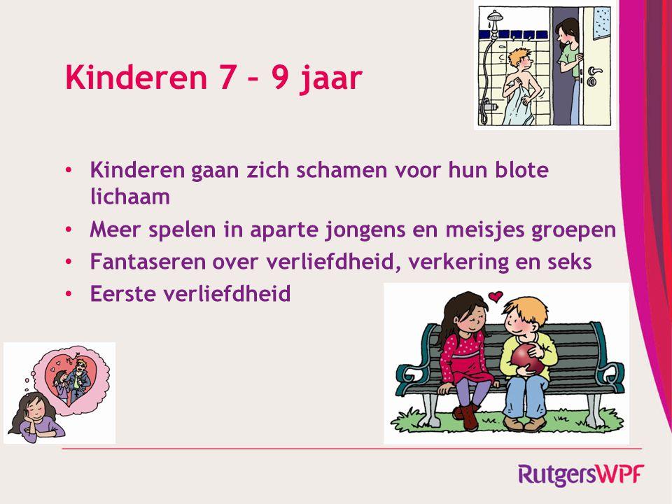 Kinderen 7 – 9 jaar Kinderen gaan zich schamen voor hun blote lichaam Meer spelen in aparte jongens en meisjes groepen Fantaseren over verliefdheid, v
