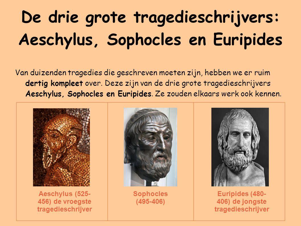 De drie grote tragedieschrijvers: Aeschylus, Sophocles en Euripides Van duizenden tragedies die geschreven moeten zijn, hebben we er ruim dertig kompleet over.