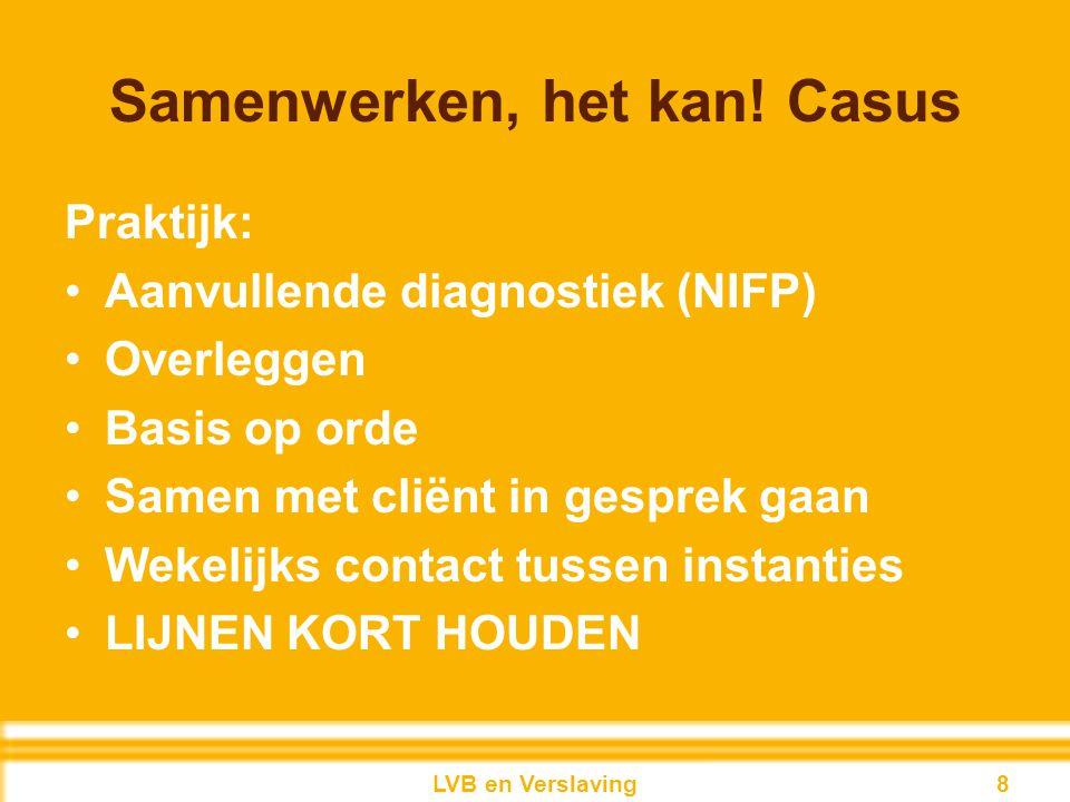 Samenwerken, het kan! Casus Praktijk: Aanvullende diagnostiek (NIFP) Overleggen Basis op orde Samen met cliënt in gesprek gaan Wekelijks contact tusse