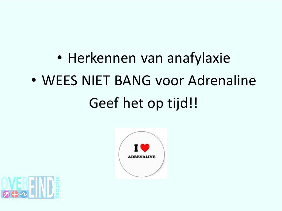 Herkennen van anafylaxie WEES NIET BANG voor Adrenaline Geef het op tijd!!