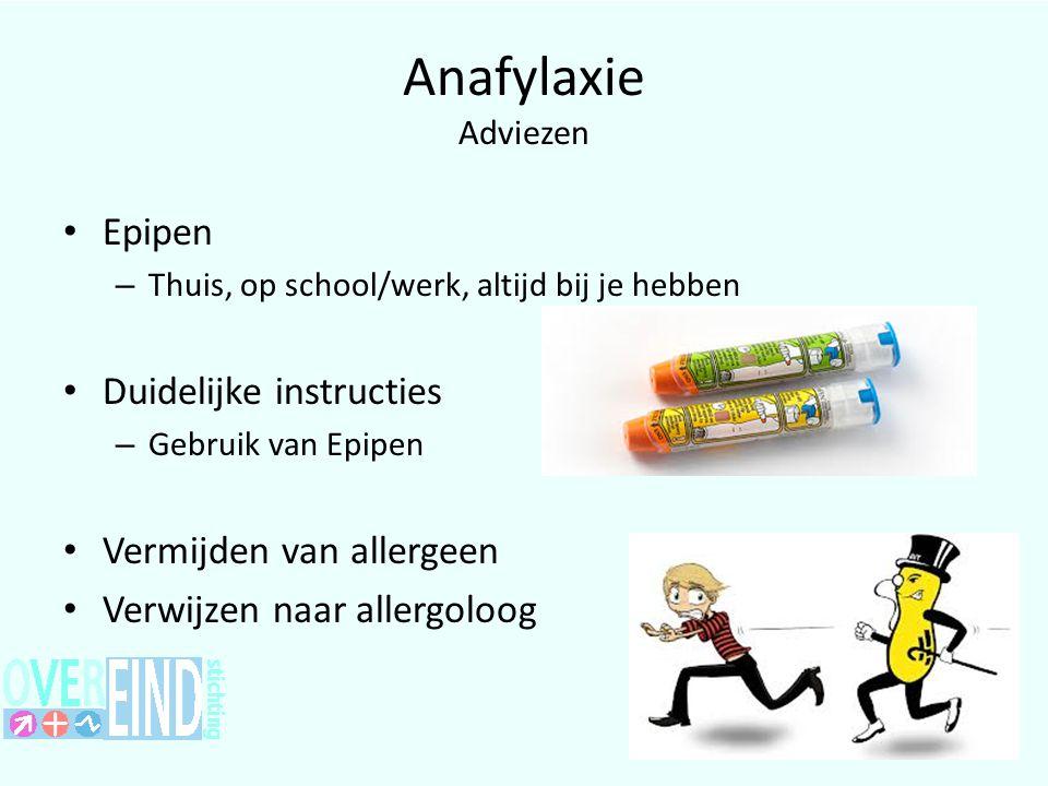 Anafylaxie Adviezen Epipen – Thuis, op school/werk, altijd bij je hebben Duidelijke instructies – Gebruik van Epipen Vermijden van allergeen Verwijzen naar allergoloog