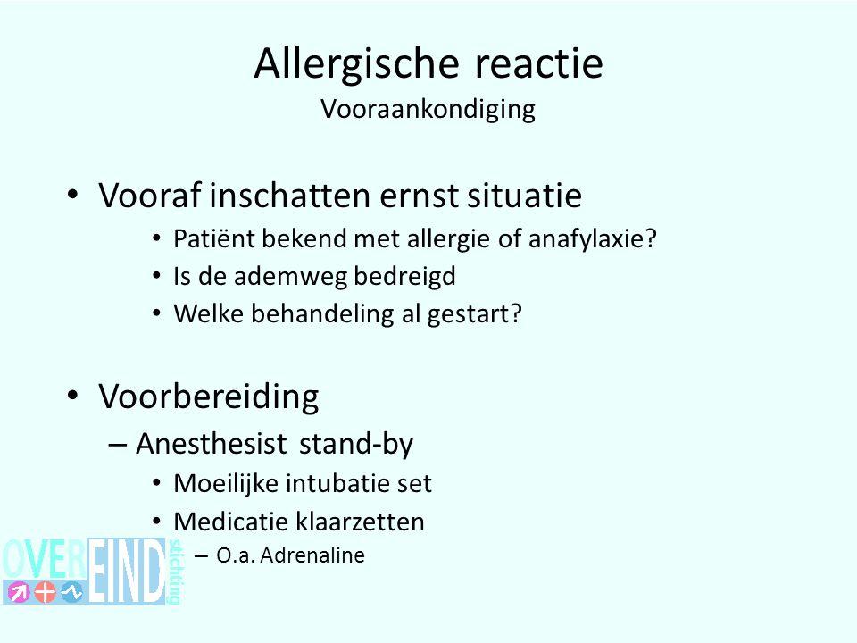 Allergische reactie Vooraankondiging Vooraf inschatten ernst situatie Patiënt bekend met allergie of anafylaxie.