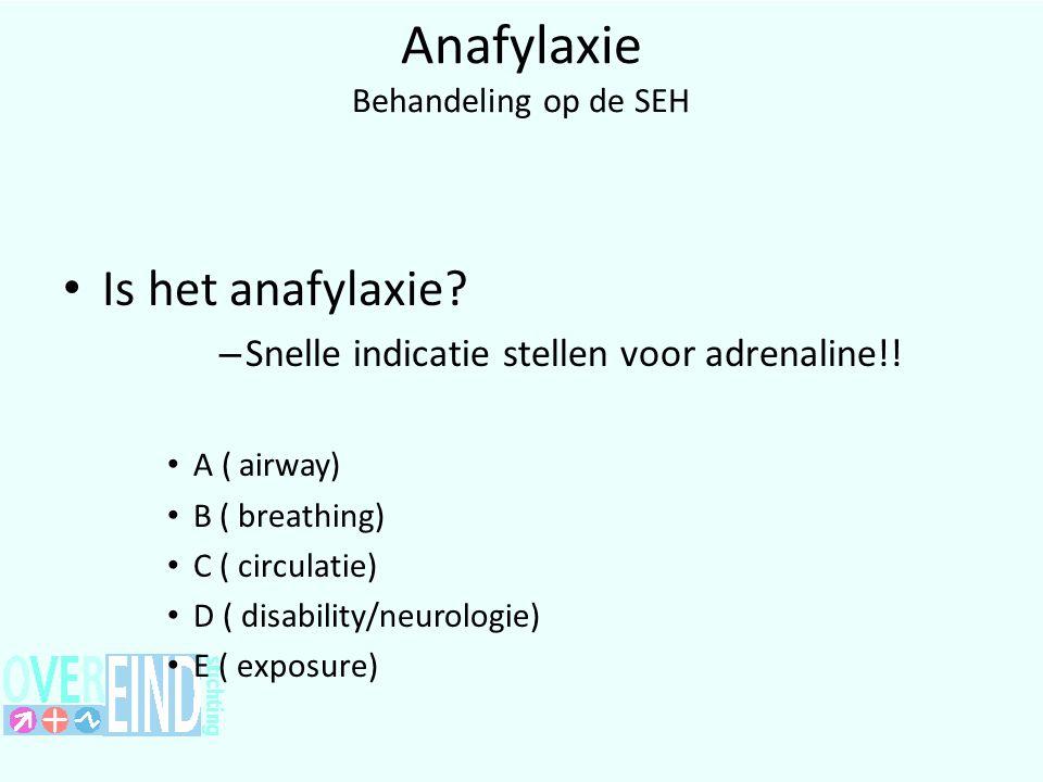Anafylaxie Behandeling op de SEH Is het anafylaxie.